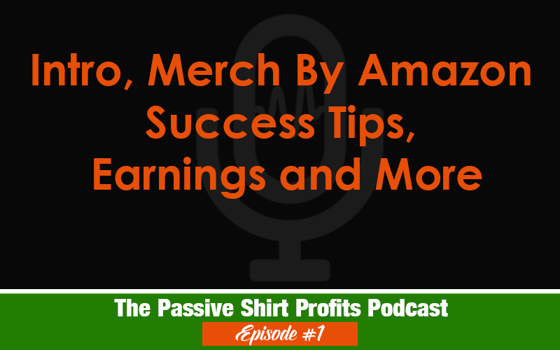 The Passive Shirt Profits Podcast Episode 1