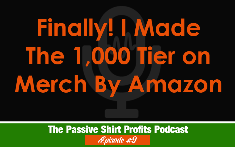 Finally! I Made The 1000 Tier on Merch By Amazon!
