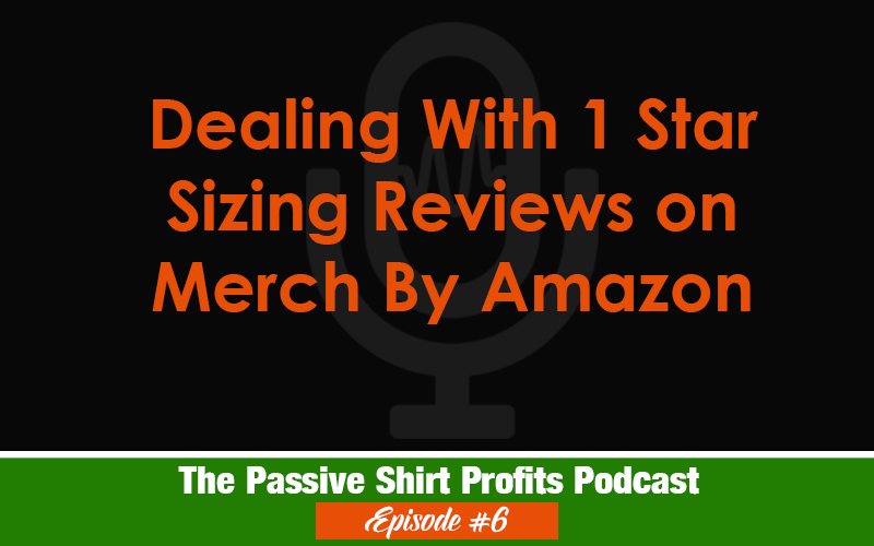 Dealing With 1 Star Reviews & Sizing on Merch By Amazon