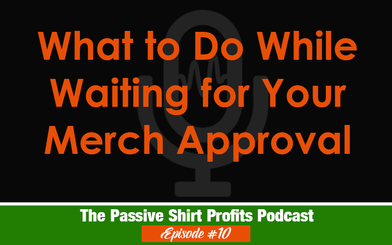 What To Do While Waiting for Merch By Amazon Approval