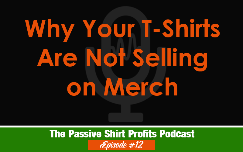 Why Your T-Shirts are Not Selling on Merch By Amazon
