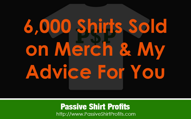 6000 Shirts Sold on Merch By Amazon