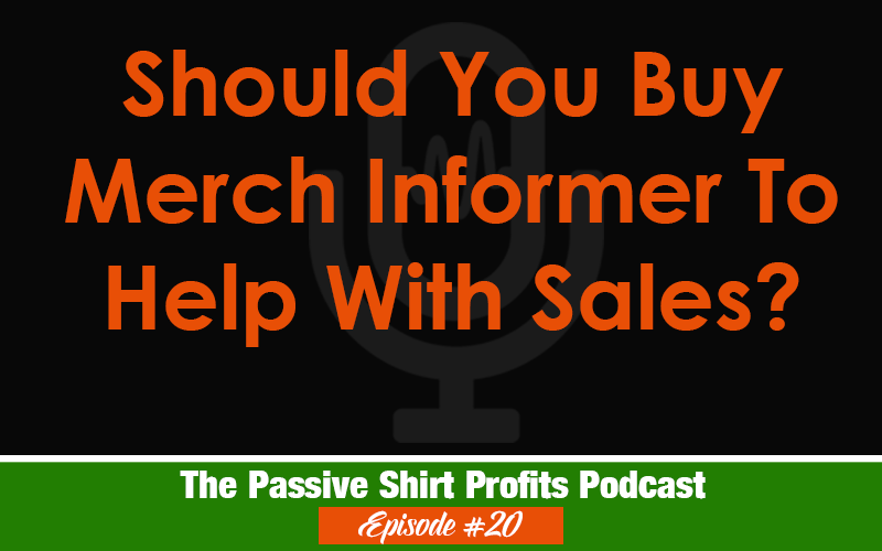 Should You Buy Merch Informer To Help With Sales?