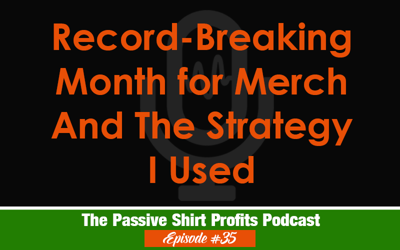 A Record Breaking Merch By Amazon Month And The Strategy I Used