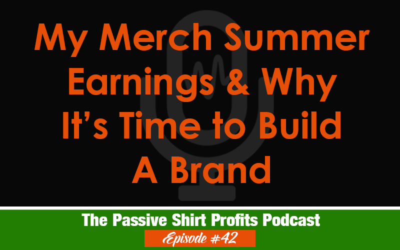 My Merch By Amazon Summer 2018 Earnings & Brand Building