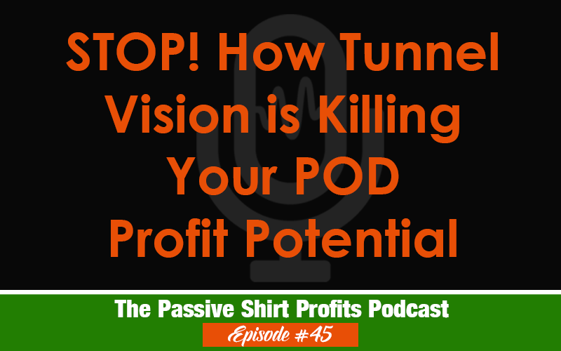 How Tunnel Vision Is Killing Your POD Profit Potential