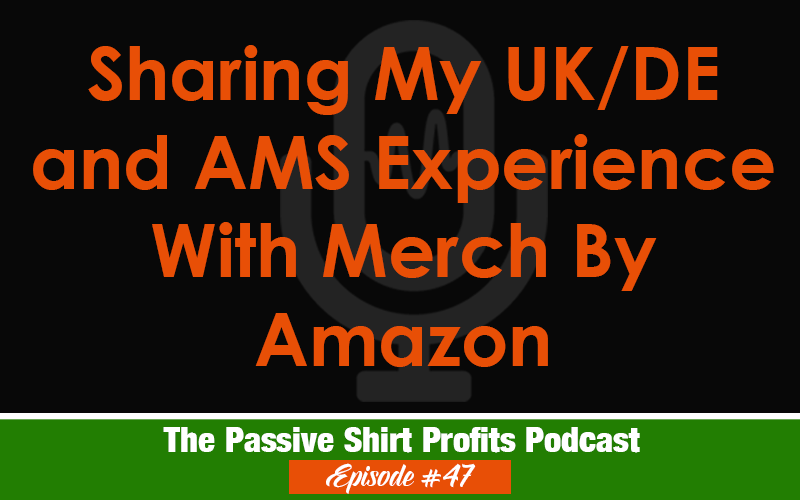 Sharing My UK/DE and AMS Experience With Merch By Amazon