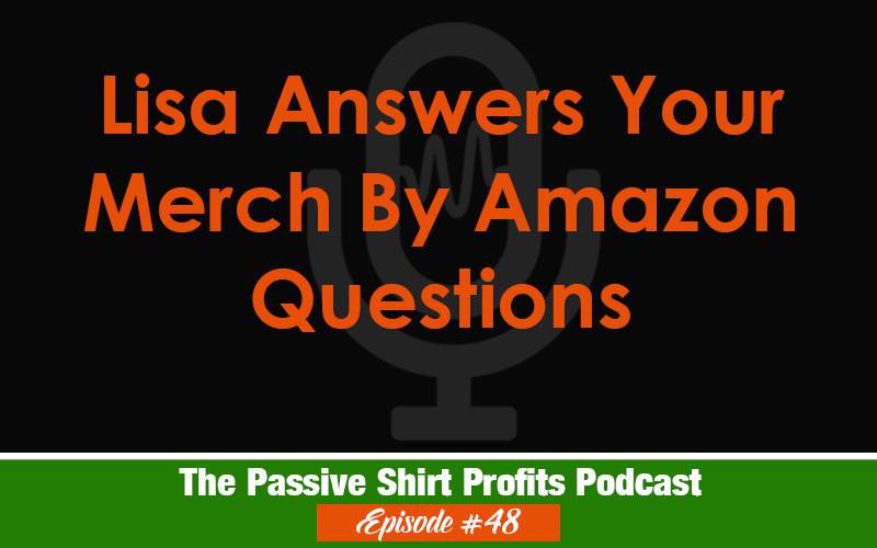Lisa Answers Your Merch By Amazon Questions