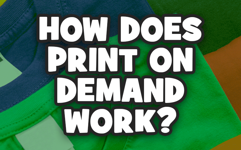How Does Print on Demand Work?