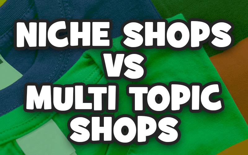 Niche Shops vs Multi Topic Shops