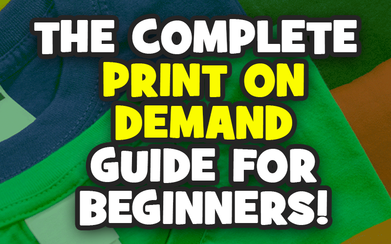 How to Start a Print on Demand Business - The Beginner's Guide